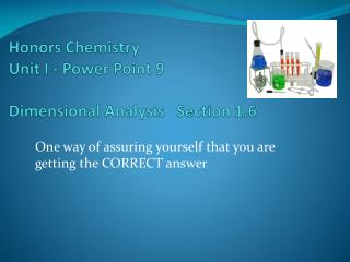 Honors  Chemistry  Unit I - Power Point 9 Dimensional Analysis   Section 1.6