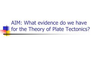 AIM: What evidence do we have for the Theory of Plate Tectonics?