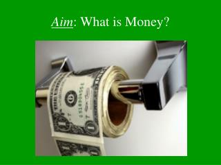 Aim : What is Money?