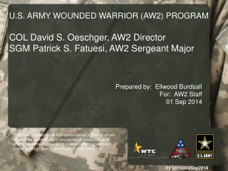 U.S. ARMY WOUNDED WARRIOR (AW2) PROGRAM COL David S.  Oeschger , AW2 Director