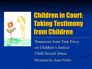 Children in Court:   Taking Testimony  from Children