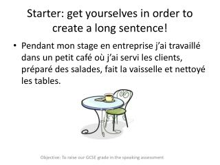 Starter: get yourselves in order to create a long sentence!