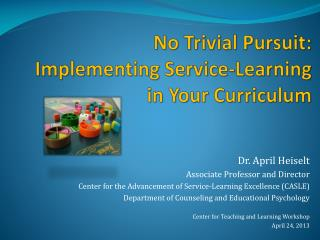 No Trivial Pursuit: Implementing Service-Learning in Your Curriculum
