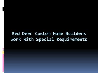 Red Deer Custom Home Builders Work With Special Requirements