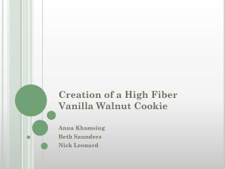 Creation of a High Fiber Vanilla Walnut Cookie