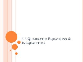 3.3 Quadratic Equations & Inequalities