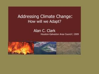 Addressing Climate Change : How will we Adapt? Alan C. Clark