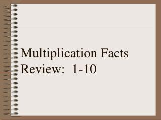 Multiplication Facts Review:  1-10