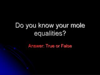 Do you know your mole equalities?
