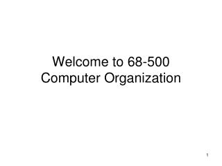 Welcome to 68-500 Computer Organization