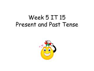 Week 5 IT 15 Present and Past Tense
