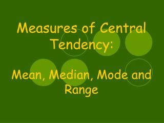 Measures of Central Tendency:  Mean, Median, Mode and Range
