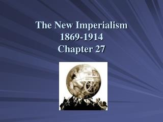 The New Imperialism 1869-1914 Chapter 27
