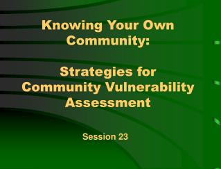 Knowing Your Own Community:  Strategies for  Community Vulnerability Assessment