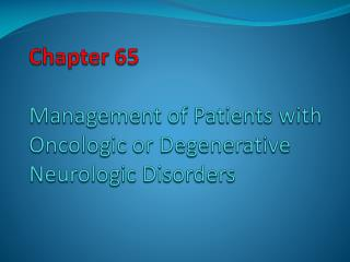Chapter 65  Management of Patients with Oncologic or Degenerative  Neurologic Disorders
