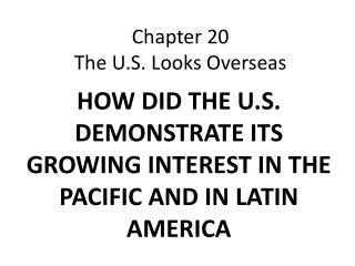 Chapter 20 The U.S. Looks Overseas