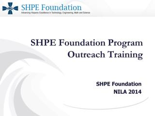SHPE Foundation Program Outreach Training