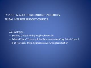 FY 2015 -ALASKA TRIBAL BUDGET PRIORITIES TRIBAL INTERIOR BUDGET COUNCIL  Alaska Region