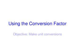 Using the Conversion Factor