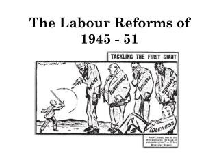 The Labour Reforms of  1945 - 51