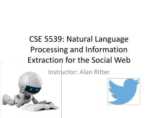 CSE 5539:  Natural Language Processing and Information Extraction for  the Social Web