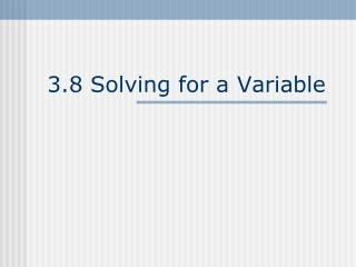 3.8 Solving for a Variable