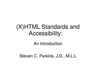 (X)HTML Standards and 	Accessibility: