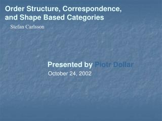 Order Structure, Correspondence,  and Shape Based Categories