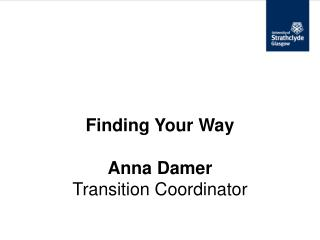 Finding Your Way Anna Damer Transition Coordinator