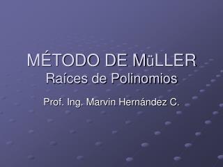 MÉTODO DE M ü LLER Raíces de Polinomios