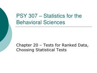 PSY 307 – Statistics for the Behavioral Sciences