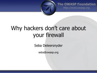 Why hackers don't care about your firewall