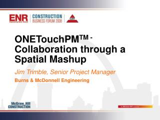 ONETouchPM TM - Collaboration through a Spatial Mashup