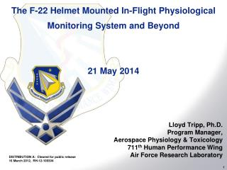 The F-22 Helmet Mounted In-Flight Physiological Monitoring System and Beyond 21 May 2014