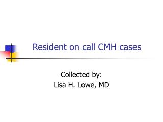 Resident on call CMH cases