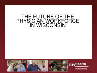 THE FUTURE OF THE PHYSICIAN WORKFORCE IN WISCONSIN