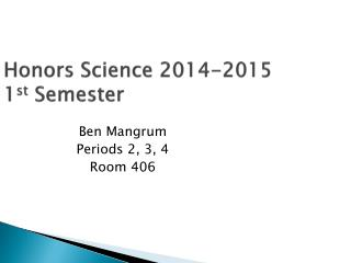 Honors Science 2014-2015 1 st  Semester