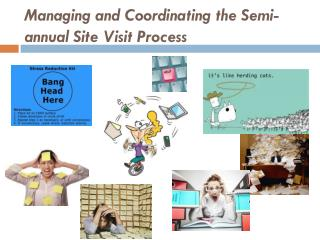Managing and Coordinating the Semi-annual  Site Visit  Process