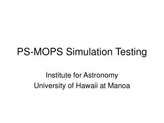 PS-MOPS Simulation Testing