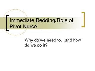 Immediate Bedding/Role of Pivot Nurse