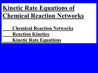 Kinetic Rate Equations of  Chemical Reaction Networks 	Chemical Reaction Networks