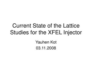 Current State of the Lattice Studies for the XFEL Injector