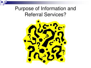 Purpose of Information and Referral Services?