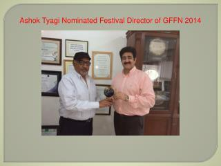 Ashok Tyagi Nominated Festival Director of GFFN 2014