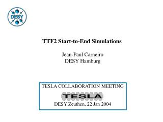 TTF2 Start-to-End Simulations  Jean-Paul Carneiro DESY Hamburg TESLA COLLABORATION MEETING
