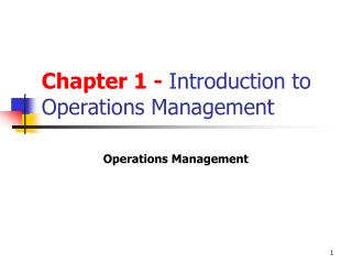 Chapter 1 -  Introduction to                 Operations Management