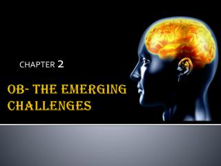 OB- THE EMERGING CHALLENGES