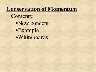 Conservation of Momentum Contents: New concept Example Whiteboards: