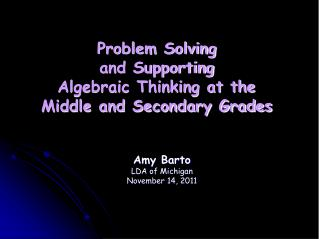 Problem Solving  and Supporting  Algebraic Thinking at the  Middle and Secondary Grades