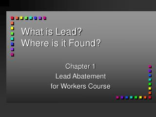 What is Lead?  Where is it Found?